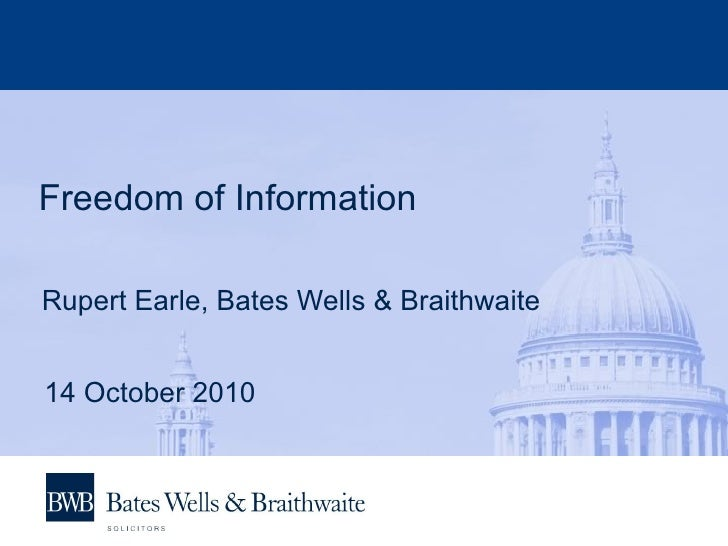 Freedom of Information Rupert Earle, Bates Wells & Braithwaite 14 October 2010
