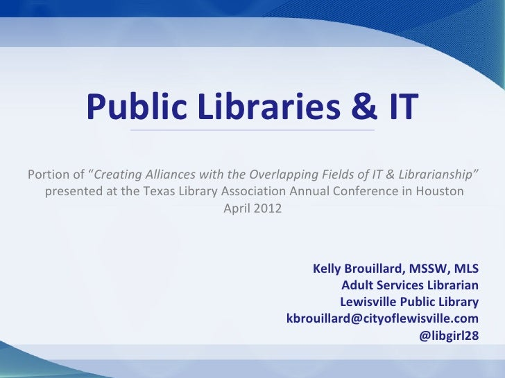 "Public Libraries & ITPortion of ""Creating Alliances with the Overlapping Fields of IT & Librarianship""   presented at the ..."
