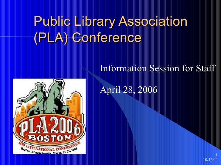 Public Library Association (PLA) Conference Information Session for Staff April 28, 2006