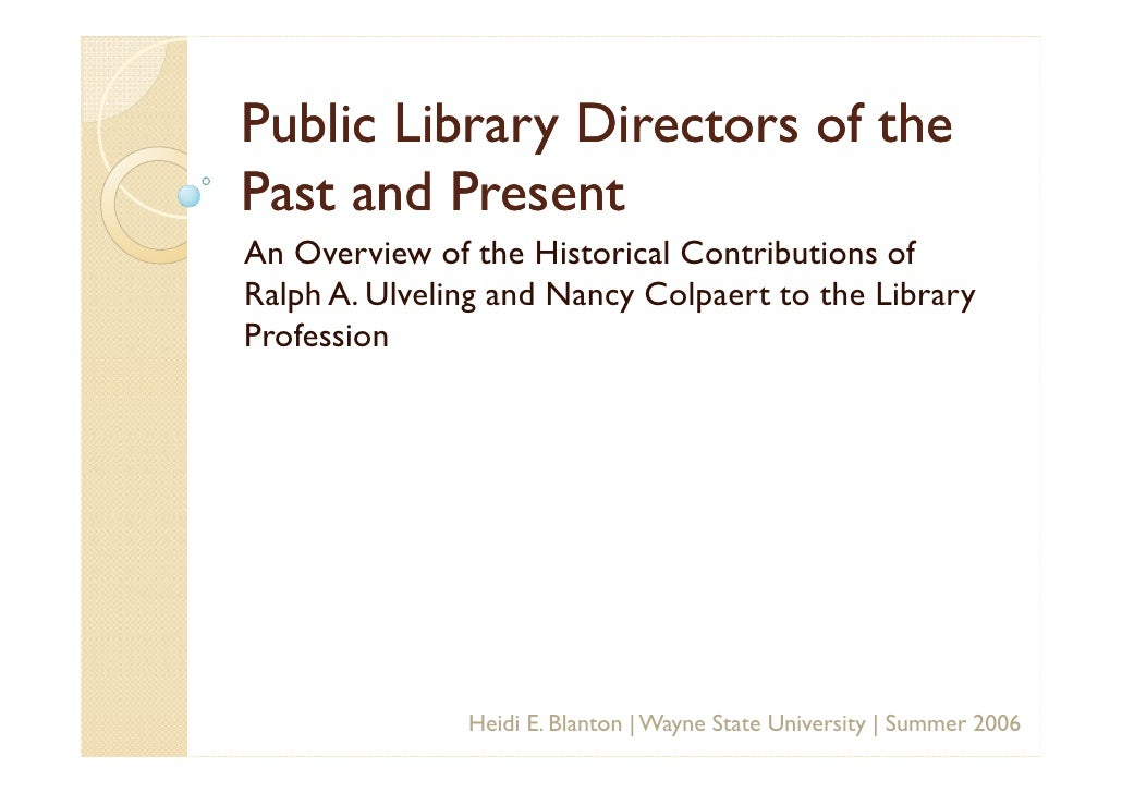 Public Library Directors of the Past and Present An Overview of the Historical Contributions of Ralph A. Ulveling and Nanc...