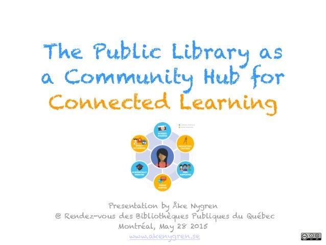 The Public Library as a Community Hub for Connected Learning Presentation by Åke Nygren 
