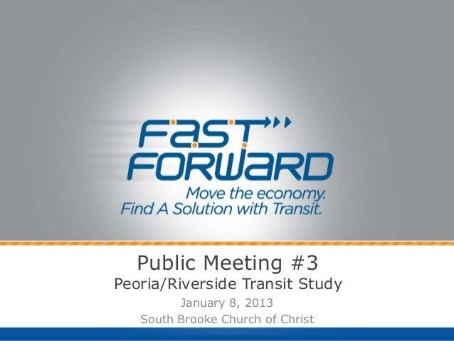 Public Meeting #3Peoria/Riverside Transit Study         January 8, 2013   South Brooke Church of Christ