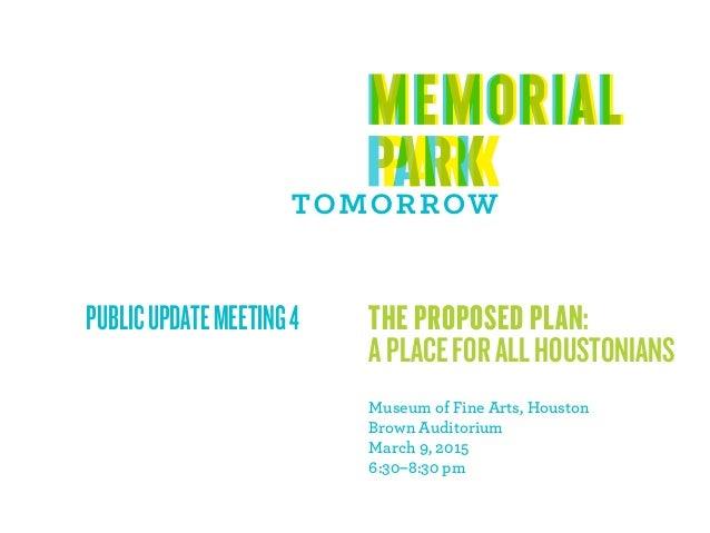 PUBLICUPDATEMEETING4 THE PROPOSED PLAN: APLACEFORALLHOUSTONIANS Museum of Fine Arts, Houston Brown Auditorium March 9, 201...