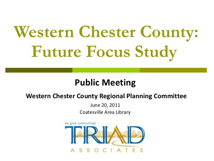 Western Chester County: Future Focus Study Public Meeting Western Chester County Regional Planning Committee June 20, 2011...
