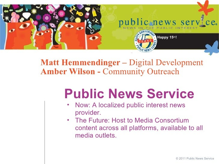 Matt Hemmendinger –  Digital Development Amber Wilson -  Community Outreach <ul><li>Public News Service </li></ul><ul><ul>...