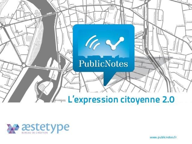 L'expression citoyenne 2.0  BUREAU DE CRÉATION  www.publicnotes.fr