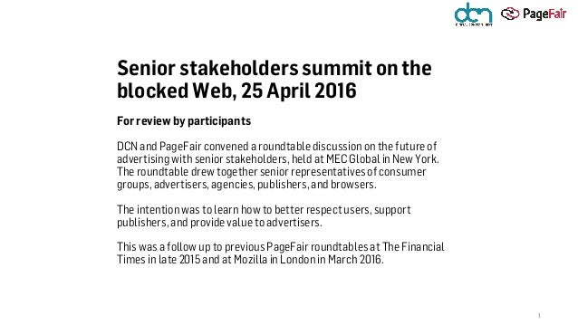 Senior stakeholders summit on the blocked Web, 25 April 2016 For review by participants DCN and PageFair convened a roundt...