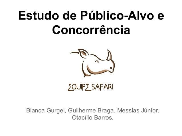 Estudo de Público-Alvo e Concorrência Bianca Gurgel, Guilherme Braga, Messias Júnior, Otacílio Barros.