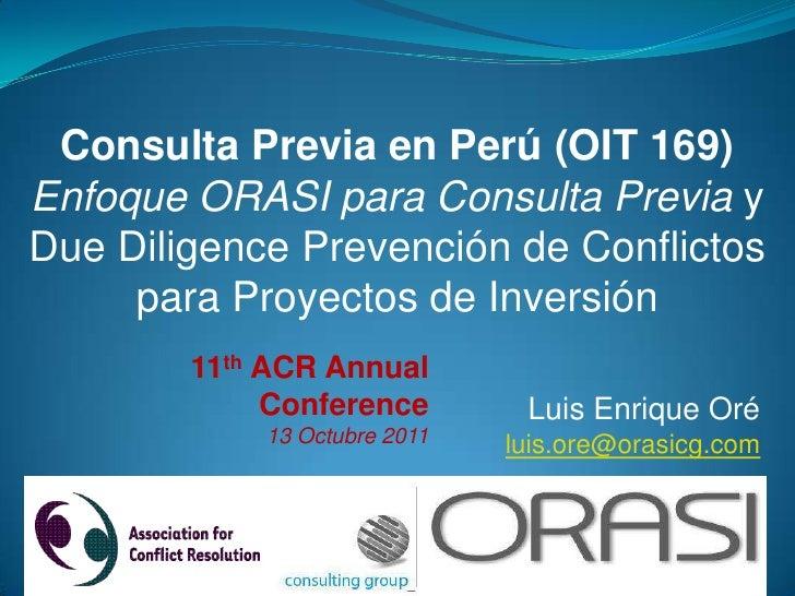 Consulta Previa en Perú (OIT 169)<br />Enfoque ORASI para Consulta Previa y <br />Due Diligence Prevención de Conflictos p...