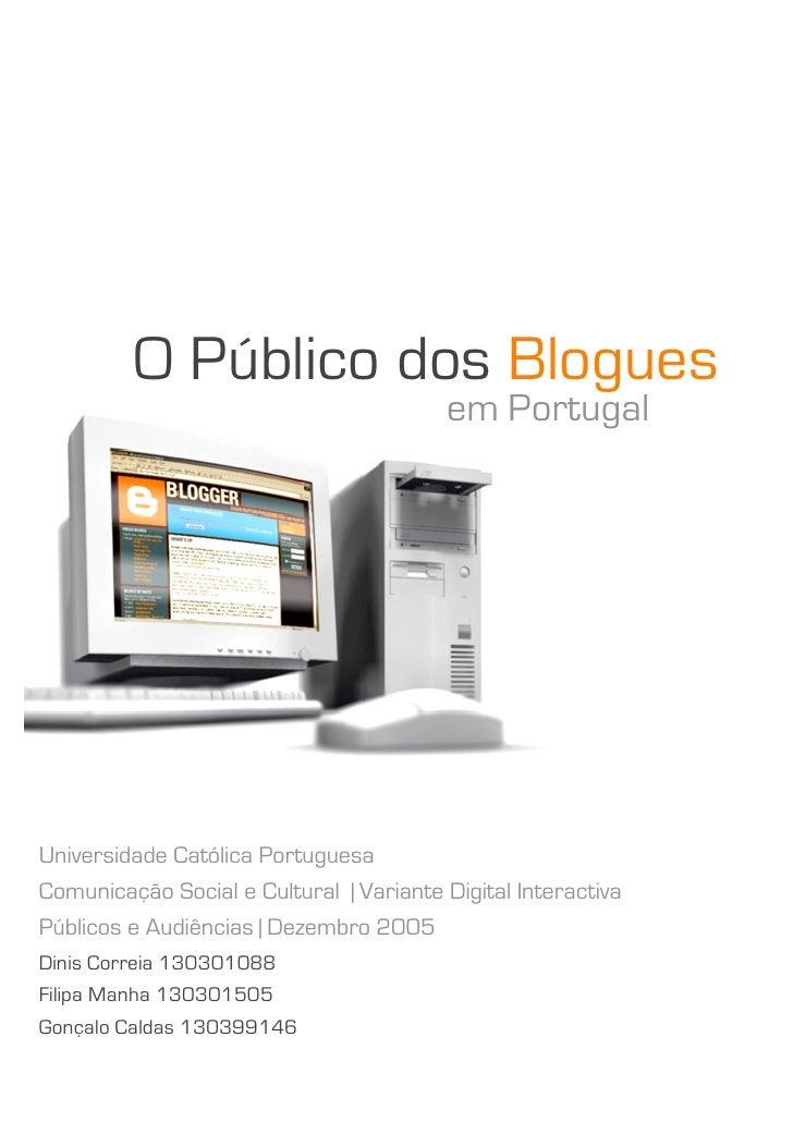 O Público dos Blogues                                          em Portugal     Universidade Católica Portuguesa Comunicaçã...