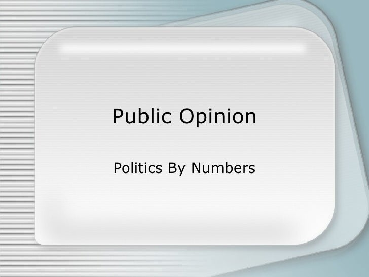 Public Opinion Politics By Numbers