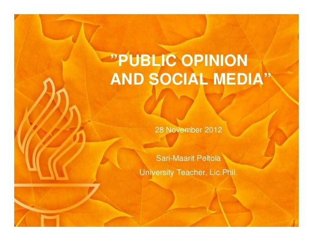 """PUBLIC OPINION AND SOCIAL MEDIA"" 28 November 2012 Sari-Maarit Peltola University Teacher, Lic.Phil."
