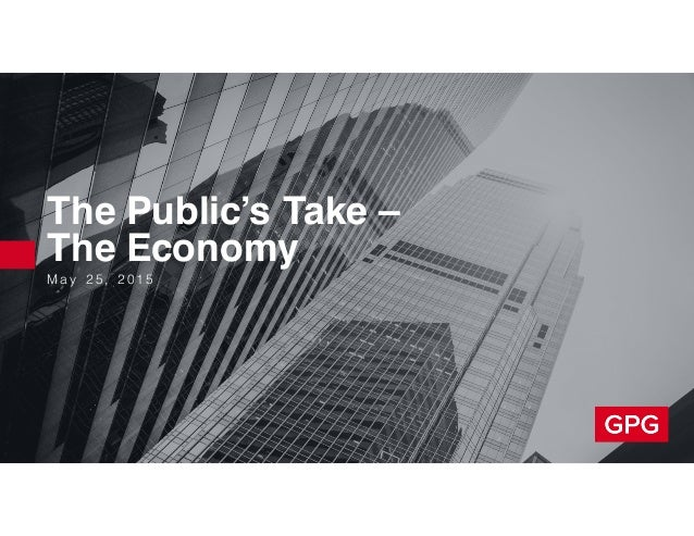 M a y 2 5 , 2 0 1 5 The Public's Take – The Economy
