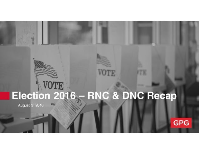 Election 2016 – RNC & DNC Recap August 3, 2016