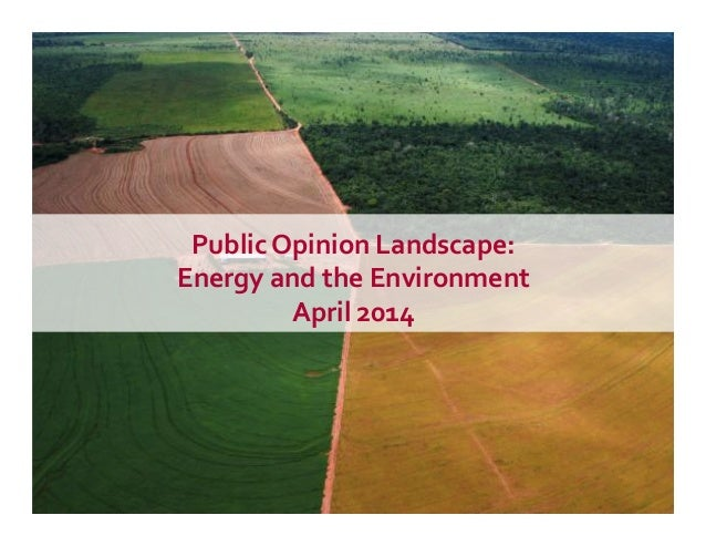 Public	   Opinion	   Landscape:	    Energy	   and	   the	   Environment	    April	   2014