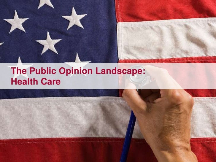 The Public Opinion Landscape:<br />Health Care<br />