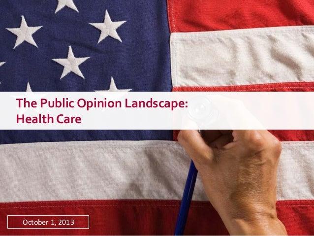 The Public Opinion Landscape: Health Care October 1, 2013