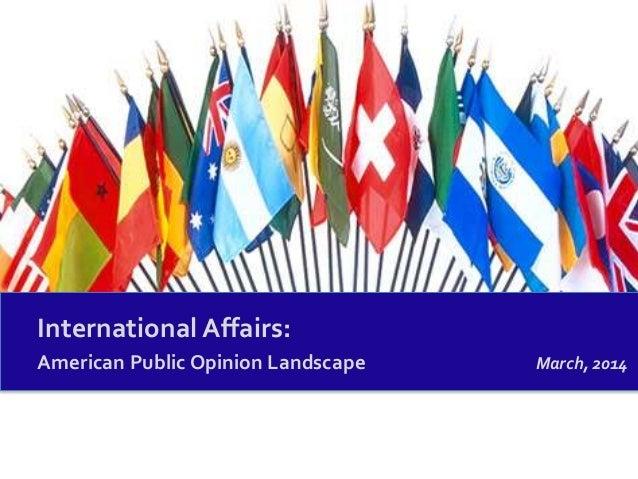 International Affairs: American Public Opinion Landscape March, 2014