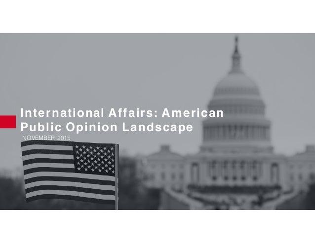 International Affairs: American Public Opinion Landscape NOVEMBER 2015