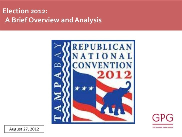 Election 2012: A Brief Overview and Analysis  August 27, 2012