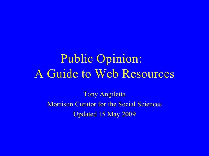 Public Opinion: A Guide to Web Resources              Tony Angiletta   Morrison Curator for the Social Sciences           ...