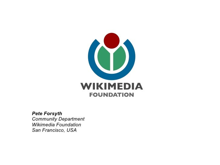 Pete Forsyth Community Department Wikimedia Foundation San Francisco, USA
