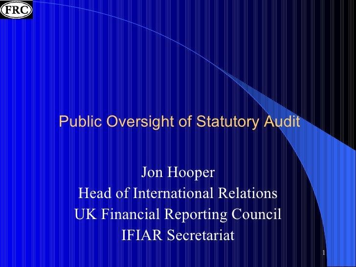 <ul><li>Jon Hooper </li></ul><ul><li>Head of International Relations </li></ul><ul><li>UK Financial Reporting Council </li...