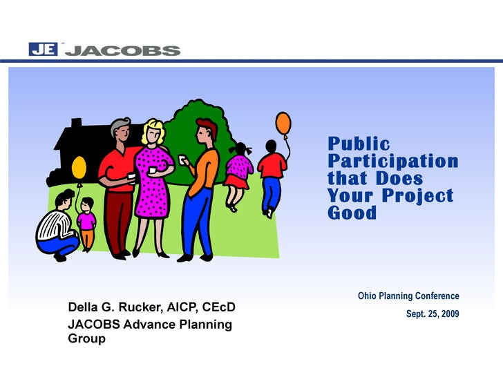 Public Participation that Does Your Project Good   Della G. Rucker, AICP, CEcD  JACOBS Advance Planning Group Ohio Plannin...