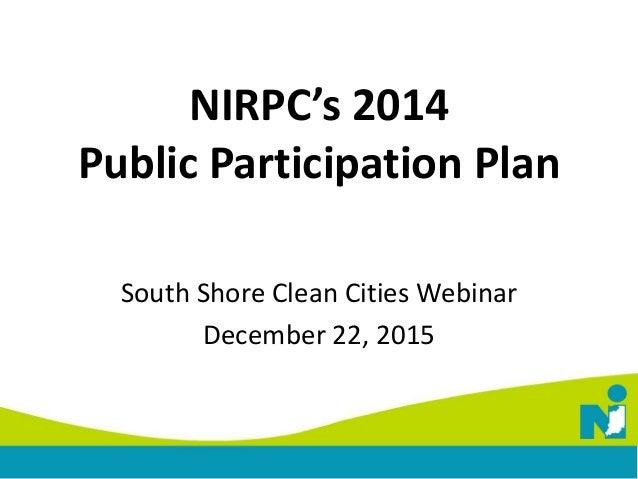 NIRPC's 2014 Public Participation Plan South Shore Clean Cities Webinar December 22, 2015