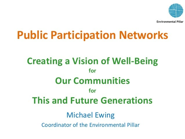 Public Participation Networks Creating a Vision of Well-Being for Our Communities for This and Future Generations Michael ...