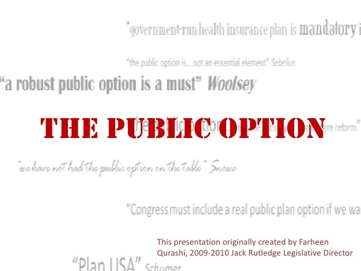 The Public Option<br />This presentation originally created by Farheen Qurashi, 2009-2010 Jack Rutledge Legislative Direct...