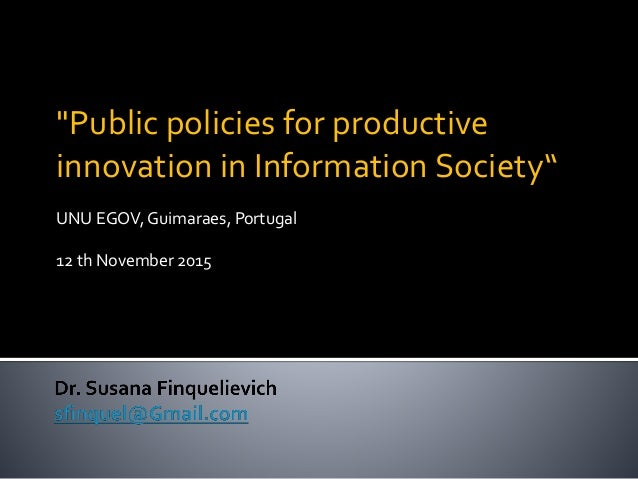 """Public policies for productive innovation in Information Society"" UNU EGOV, Guimaraes, Portugal 12 th November 2015"