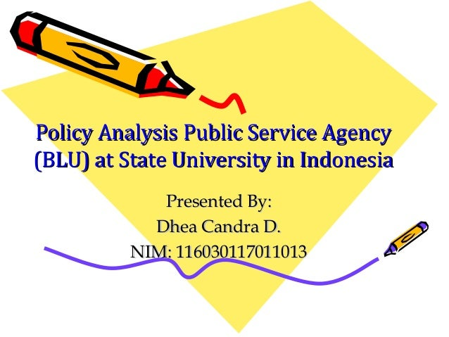 Policy Analysis Public Service AgencyPolicy Analysis Public Service Agency (BLU) at State University in Indonesia(BLU) at ...