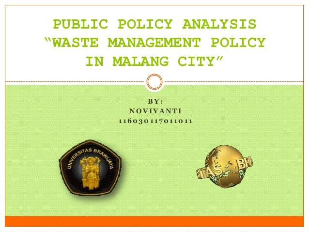 """B Y : N O V I Y A N T I 1 1 6 0 3 0 1 1 7 0 1 1 0 1 1 PUBLIC POLICY ANALYSIS """"WASTE MANAGEMENT POLICY IN MALANG CITY"""""""