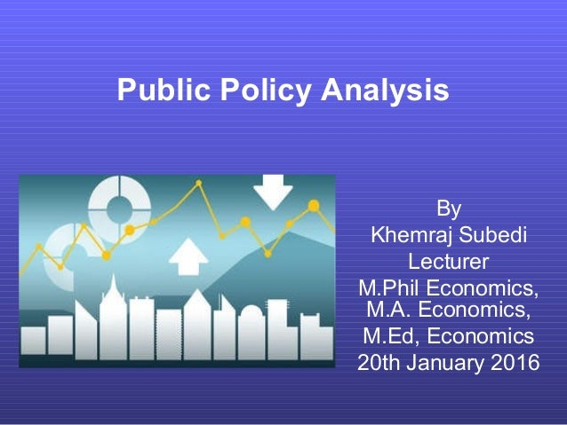 analysing public policy It will enable you to draw on theories and concepts and interpret a range of forms  of evidence in analysing policy developments and their social impacts.