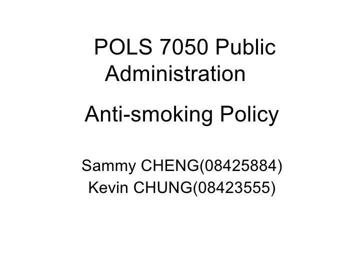 Anti-smoking Policy Sammy CHENG(08425884) Kevin CHUNG(08423555) POLS 7050 Public Administration