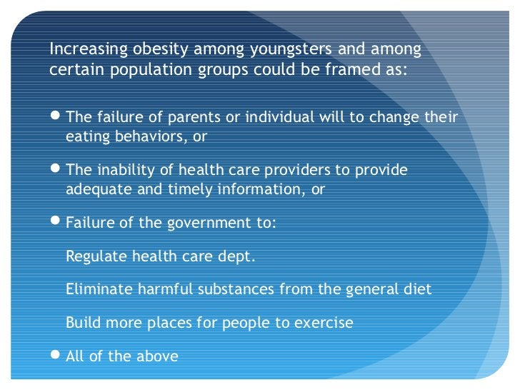 Increasing obesity among youngsters and amongcertain population groups could be framed as:The failure of parents or indiv...