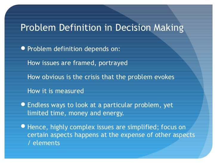 Problem Definition in Decision MakingProblem definition depends on:  How issues are framed, portrayed  How obvious is the...