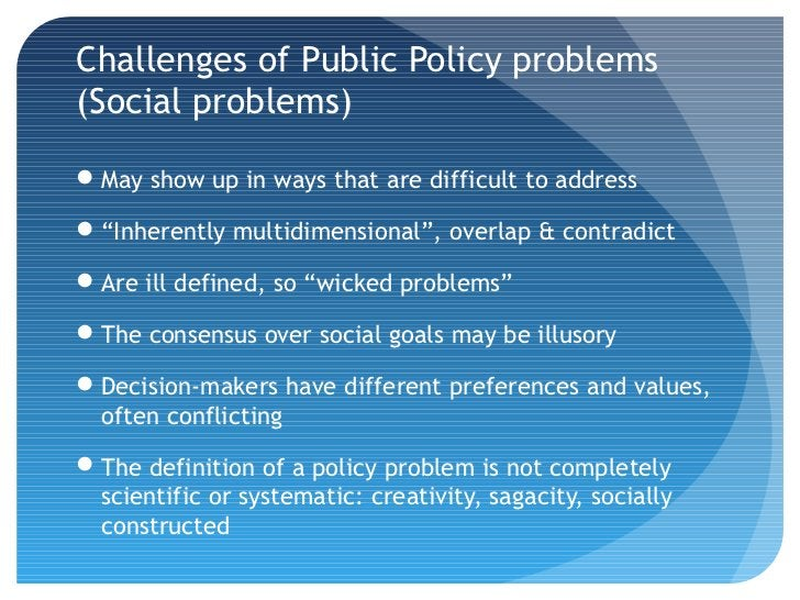 """Challenges of Public Policy problems(Social problems)May show up in ways that are difficult to address""""Inherently multid..."""