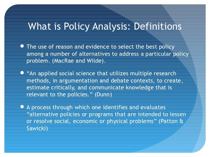 What is Policy Analysis: Definitions The use of reason and evidence to select the best policy  among a number of alternat...