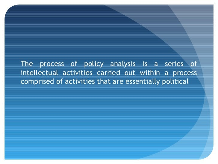 The process of policy analysis is a series ofintellectual activities carried out within a processcomprised of activities t...