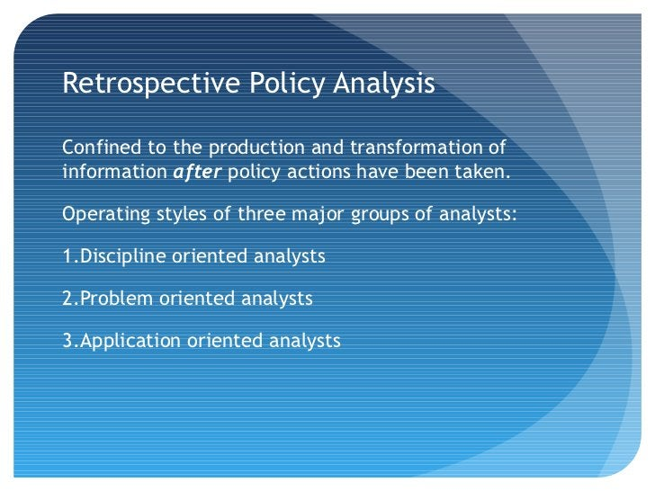 Retrospective Policy AnalysisConfined to the production and transformation ofinformation after policy actions have been ta...