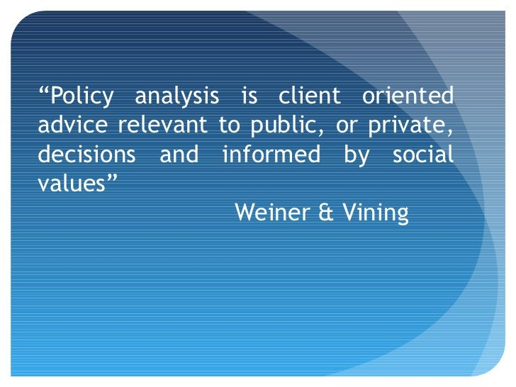 """""""Policy analysis is client orientedadvice relevant to public, or private,decisions and informed by socialvalues""""          ..."""