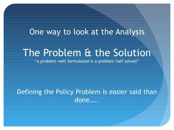 """One way to look at the Analysis The Problem & the Solution     """"a problem well formulated is a problem half solved""""Definin..."""