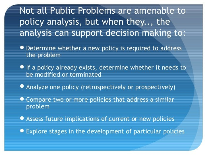 Not all Public Problems are amenable topolicy analysis, but when they.., theanalysis can support decision making to:Deter...