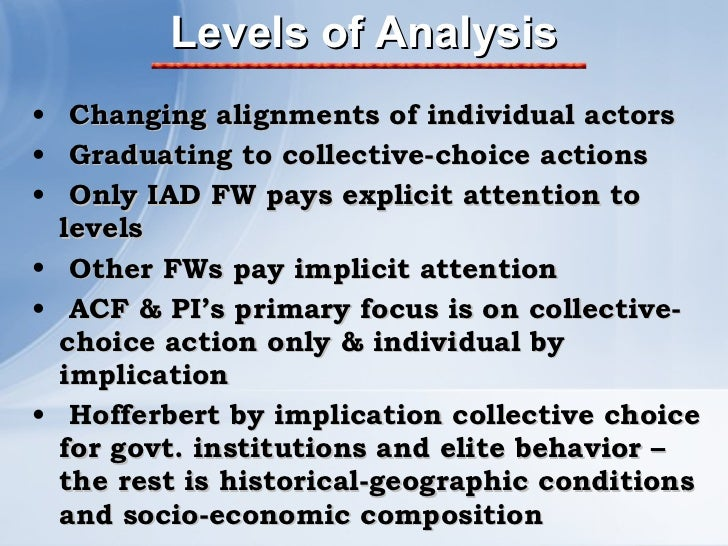 Levels of Analysis <ul><li>Changing alignments of individual actors </li></ul><ul><li>Graduating to collective-choice acti...