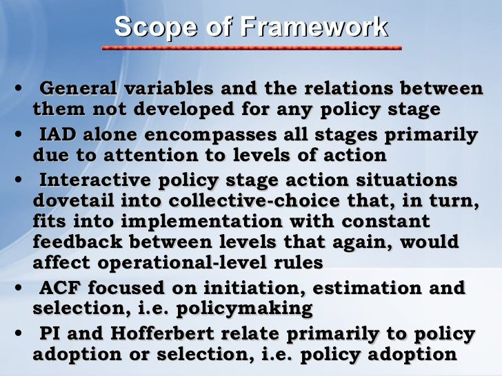 Scope of Framework <ul><li>General variables and the relations between them not developed for any policy stage </li></ul><...