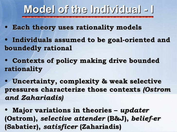 Model of the Individual - I <ul><li>Each theory uses rationality models </li></ul><ul><li>Individuals assumed to be goal-o...