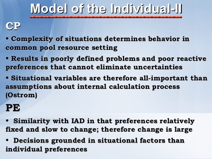 Model of the Individual-II <ul><li>CP </li></ul><ul><li>Complexity of situations determines behavior in common pool resour...
