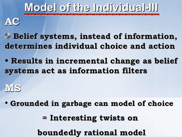 Model of the Individual-III <ul><li>AC </li></ul><ul><li>Belief systems, instead of information, determines individual cho...